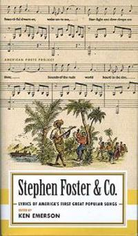 Stephen Foster & Co.: Lyrics of America's First Great Popular Songs