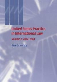 United States Practice in International Law 2002-2004