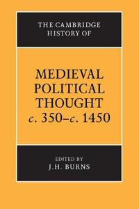 The Cambridge History of Medieval Political Thought C. 350-C. 1450