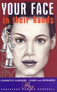 Your face in their hands - cosmetic surgery - risks and rewards