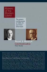 Eduard Benes and Tomas Masaryk: Czechoslovakia: The Peace Conferences of 1919-23 and Their Aftermath