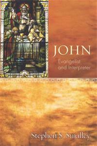 John: Evangelist and Interpreter