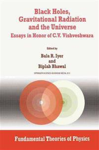 Black Holes, Gravitational Radiation and the Universe, Essays in Honor of C.V. Vishveshwara