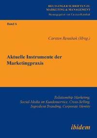 Aktuelle Instrumente Der Marketingpraxis. Relationship Marketing, Social-Media Im Kundenservice, Cross-Selling, Ingredient Branding, Corporate Identity