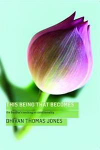 This Being, That Becomes: The Buddha's Teaching on Conditionality