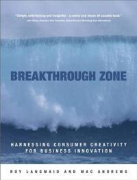 Breakthrough Zone: Harnessing Consumer Creativity for Business Innovation