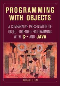Programming with Objects: A Comparative Presentation of Object-Oriented Programming with C++ and Java