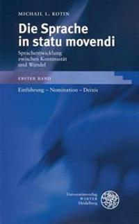 Die Sprache in Statu Movendi, Bd. 1: Einfuhrung - Nomination - Deixis