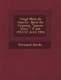 """Vingt Mois De Guerre ¿ Bord Du Croiseur """"jeanne D'arc."""": 9 Ao¿t 1914-12 Avril 1916"""
