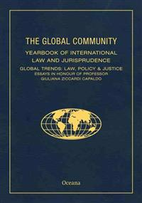 The Global Community Yearbook of International Law and Jurisprudence: Global Trends: Law, Policy & Justice Essays in Honour of Professor Giuliana Zicc