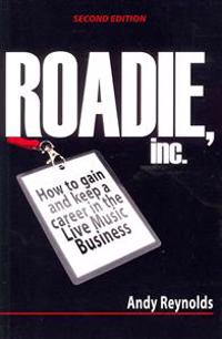 Roadie, Inc. Second Edition: How to Gain and Keep a Career in the Live Music Business