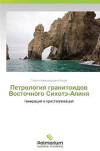 Petrologiya Granitoidov Vostochnogo Sikhote-Alinya