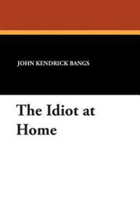 The Idiot at Home