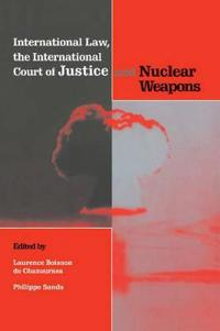 International Law, the International Court of Justice and Nuclear Weapons