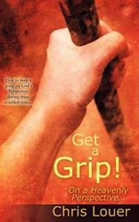 Get a Grip! on a Heavenly Perspective