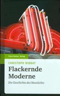 Flackernde Moderne: Die Geschichte Des Neonlichts