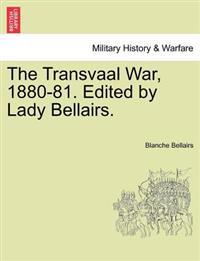 The Transvaal War, 1880-81. Edited by Lady Bellairs.