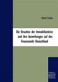 Die Ursachen Der Immobilienkrise Und Ihre Auswirkungen Auf Den Finanzmarkt Deutschland