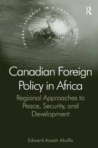 Canadian Foreign Policy in Africa: Regional Approaches to Peace, Security, and Development