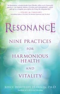 Resonance: Nine Practices for Harmonious Health and Vitality