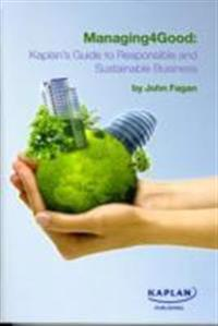 Managing4good: kaplans guide to responsible and sustainable business
