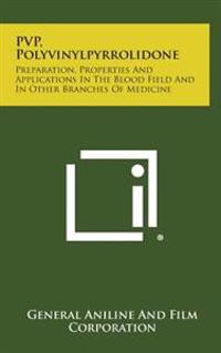 Pvp, Polyvinylpyrrolidone: Preparation, Properties and Applications in the Blood Field and in Other Branches of Medicine