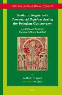 Gratia in Augustine's Sermones Ad Populum During the Pelagian Controversy: Do Different Contexts Furnish Different Insights?