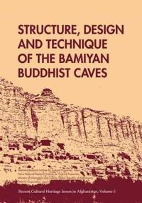 Structure, Design and Technique of the Bamiyan Buddhist Caves