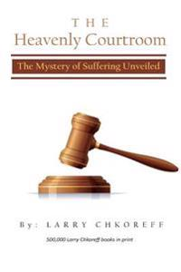 The Heavenly Courtroom: The Mystery of Suffering Unveiled