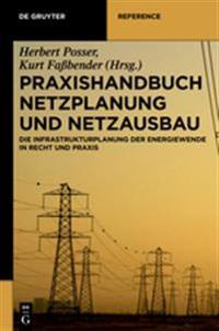 Praxishandbuch Netzplanung Und Netzausbau: Die Infrastrukturplanung Der Energiewende in Recht Und Praxis