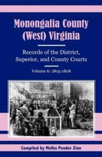 Monongalia County, West Virginia, Records of the District, Superior and County Courts 1805 - 1808