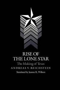 Rise Of The Lone Star: The Making Of Texas