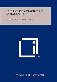 The Golden Peaches of Samarkand: A Study of T'Ang Exotics