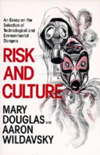 Risk and Culture: An Essay on the Selection of Technological and Environmental Dangers