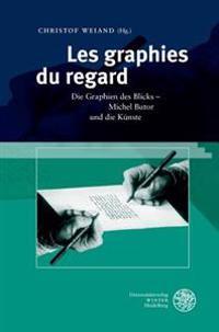 Les Graphies Du Regard: Die Graphien Des Blicks - Michel Butor Und Die Kunste