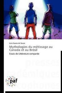 Mythologies Du M�tissage Au Canada Et Au Br�sil