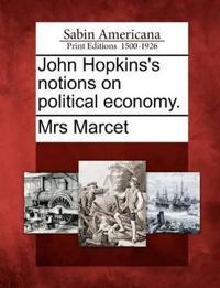 John Hopkins's Notions on Political Economy.