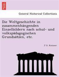 Die Weltgeschichte in Zusammenha Ngenden Einzelbildern Nach Schul- Und Volkspa Dagogischen Grundsa Tzen, Etc.