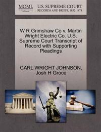 W R Grimshaw Co V. Martin Wright Electric Co. U.S. Supreme Court Transcript of Record with Supporting Pleadings