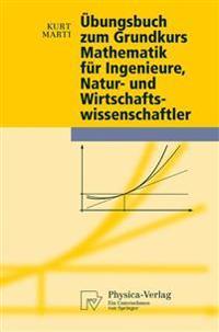 bungsbuch Zum Grundkurs Mathematik F r Ingenieure, Natur- Und Wirtschaftswissenschaftler