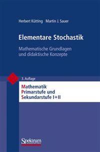 Elementare Stochastik: Mathematische Grundlagen Und Didaktische Konzepte