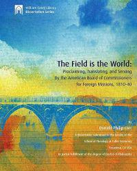 The Field Is the World: Proclaiming, Translating, and Serving by the American Board of Commissioners for Foreign Missions, 1810-40