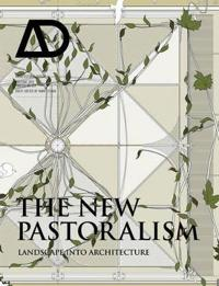 The New Pastoralism: Landscape Into Architecture
