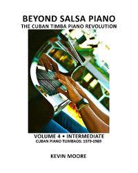 Beyond Salsa Piano: The Cuban Timba Piano Revolution: Volume 4 - Intermediate - Cuban Piano Tumbaos: 1979-1989