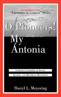 Understanding O Pioneers! and My Antonia