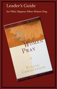 What Happens When Women Pray Leader's Guide