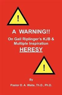 A Warning!! on Gail Riplinger's Kjb & Multiple Inspiration Heresy