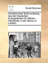 Grundris Einer Schul-Ordnung, Bey Der Deutschen Evangelischen St. Marien-Gemeinde, in Der Savoy, in London.