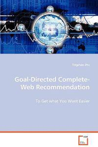 Goal-directed Complete-web Recommendation -to Get What You Want Easier