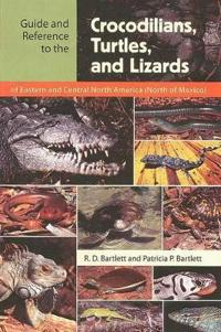 Guide and Reference to the Crocodilians, Turtles, and Lizards of Eastern and Central North America North of Mexico